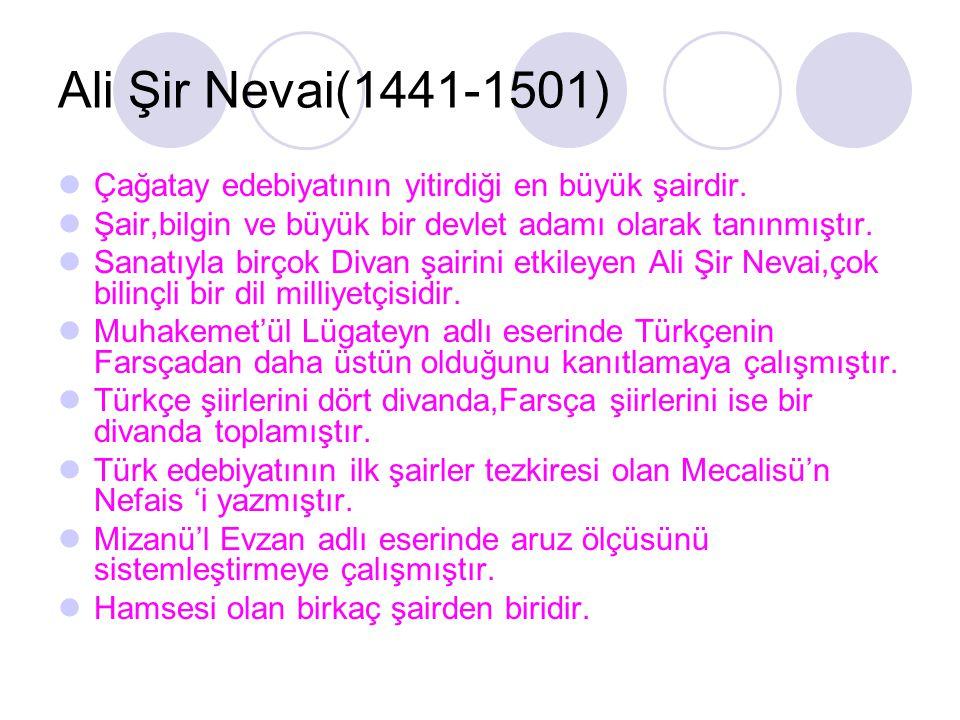 Ali Şir Nevai(1441-1501) Çağatay edebiyatının yitirdiği en büyük şairdir. Şair,bilgin ve büyük bir devlet adamı olarak tanınmıştır. Sanatıyla birçok D