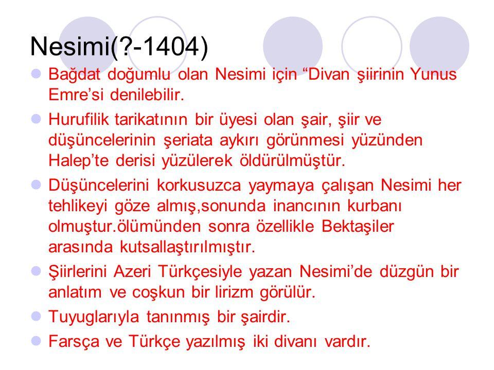 """Nesimi(?-1404) Bağdat doğumlu olan Nesimi için """"Divan şiirinin Yunus Emre'si denilebilir. Hurufilik tarikatının bir üyesi olan şair, şiir ve düşüncele"""
