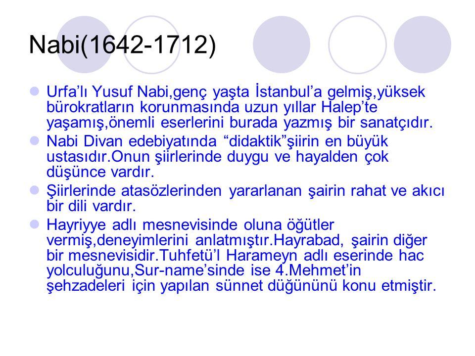 Nabi(1642-1712) Urfa'lı Yusuf Nabi,genç yaşta İstanbul'a gelmiş,yüksek bürokratların korunmasında uzun yıllar Halep'te yaşamış,önemli eserlerini burad