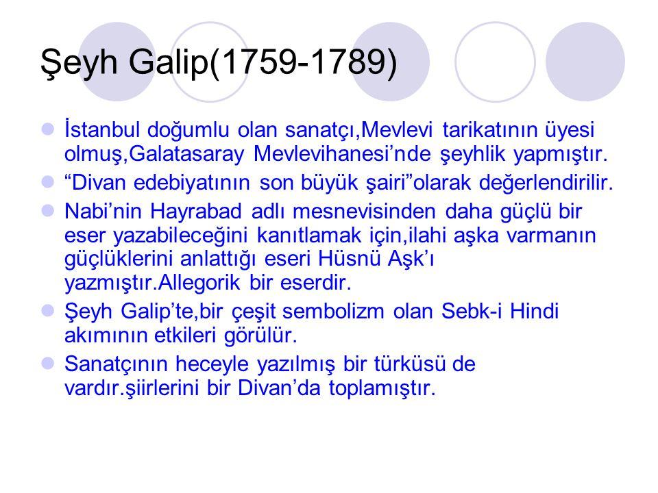 """Şeyh Galip(1759-1789) İstanbul doğumlu olan sanatçı,Mevlevi tarikatının üyesi olmuş,Galatasaray Mevlevihanesi'nde şeyhlik yapmıştır. """"Divan edebiyatın"""