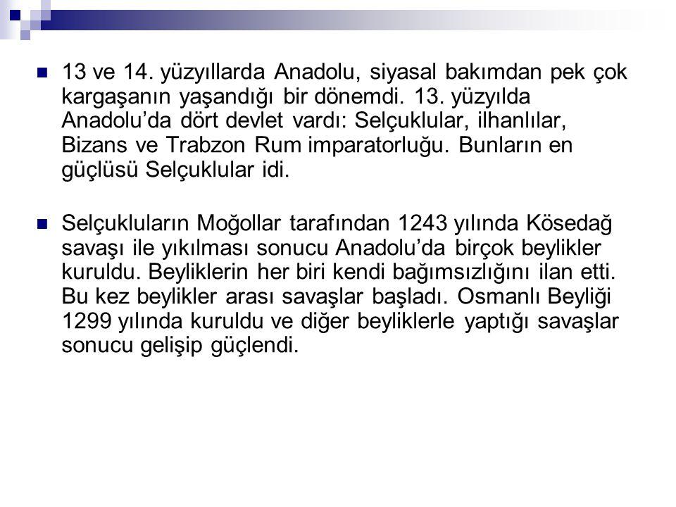 13 ve 14. yüzyıllarda Anadolu, siyasal bakımdan pek çok kargaşanın yaşandığı bir dönemdi. 13. yüzyılda Anadolu'da dört devlet vardı: Selçuklular, ilha