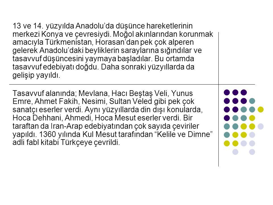 13 ve 14. yüzyılda Anadolu'da düşünce hareketlerinin merkezi Konya ve çevresiydi. Moğol akınlarından korunmak amacıyla Türkmenistan, Horasan'dan pek ç