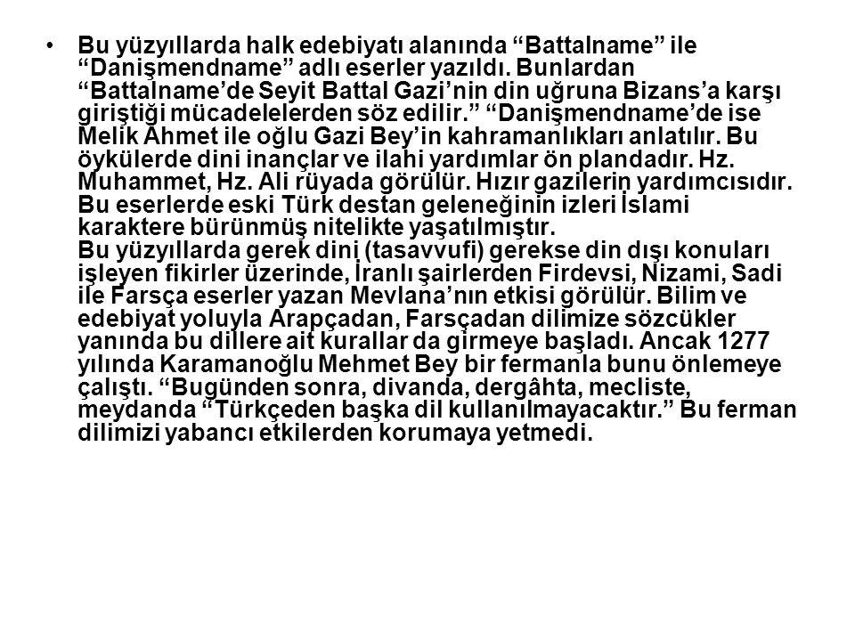 """Bu yüzyıllarda halk edebiyatı alanında """"Battalname"""" ile """"Danişmendname"""" adlı eserler yazıldı. Bunlardan """"Battalname'de Seyit Battal Gazi'nin din uğrun"""