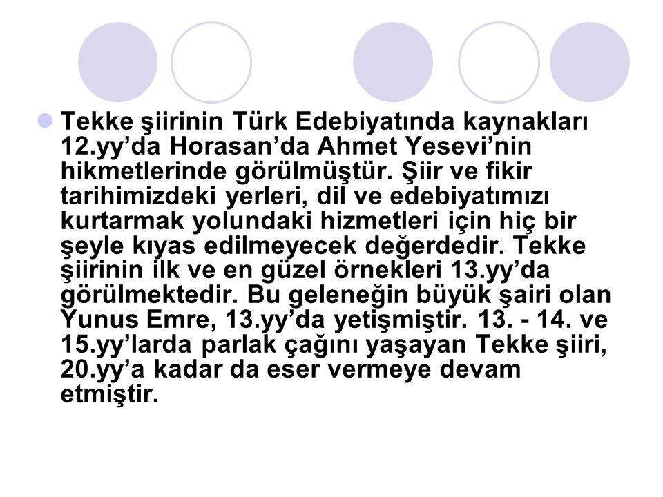 Tekke şiirinin Türk Edebiyatında kaynakları 12.yy'da Horasan'da Ahmet Yesevi'nin hikmetlerinde görülmüştür. Şiir ve fikir tarihimizdeki yerleri, dil v