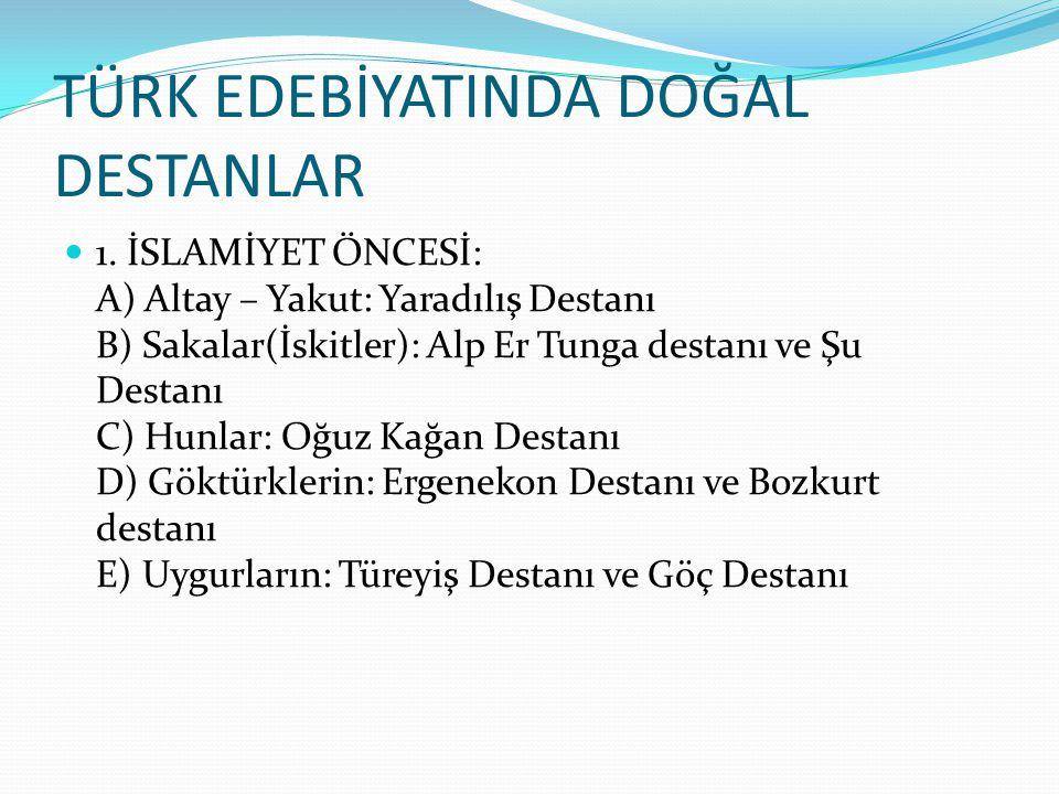 2.İSLAMİYET SONRASI: Satuk Buğra Han, Manas, Cengiz-name, Battal Gazi, Danişment Gazi, Köroğlu.
