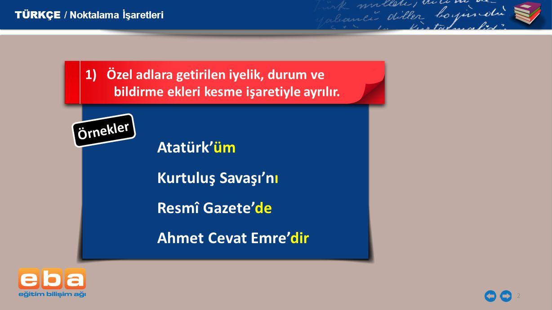 2 Atatürk'üm Kurtuluş Savaşı'nı Resmî Gazete'de Ahmet Cevat Emre'dir 1)Özel adlara getirilen iyelik, durum ve bildirme ekleri kesme işaretiyle ayrılır