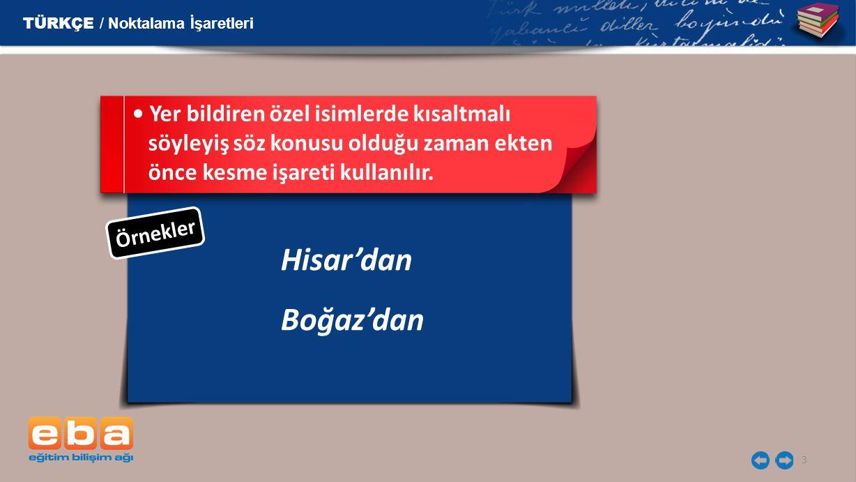 3 Hisar'dan Boğaz'dan Yer bildiren özel isimlerde kısaltmalı söyleyiş söz konusu olduğu zaman ekten önce kesme işareti kullanılır. Ö r n e k l e r