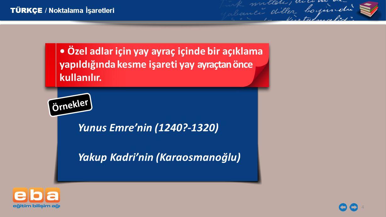 4 Yunus Emre'nin (1240?-1320) TÜRKÇE / Noktalama İşaretleri Özel adlar için yay ayraç içinde bir açıklama yapıldığında kesme işareti yay ayraçtan önce