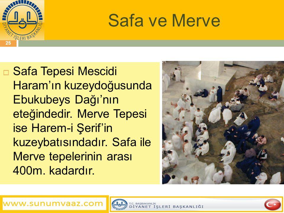 Safa ve Merve  Safa Tepesi Mescidi Haram'ın kuzeydoğusunda Ebukubeys Dağı'nın eteğindedir.