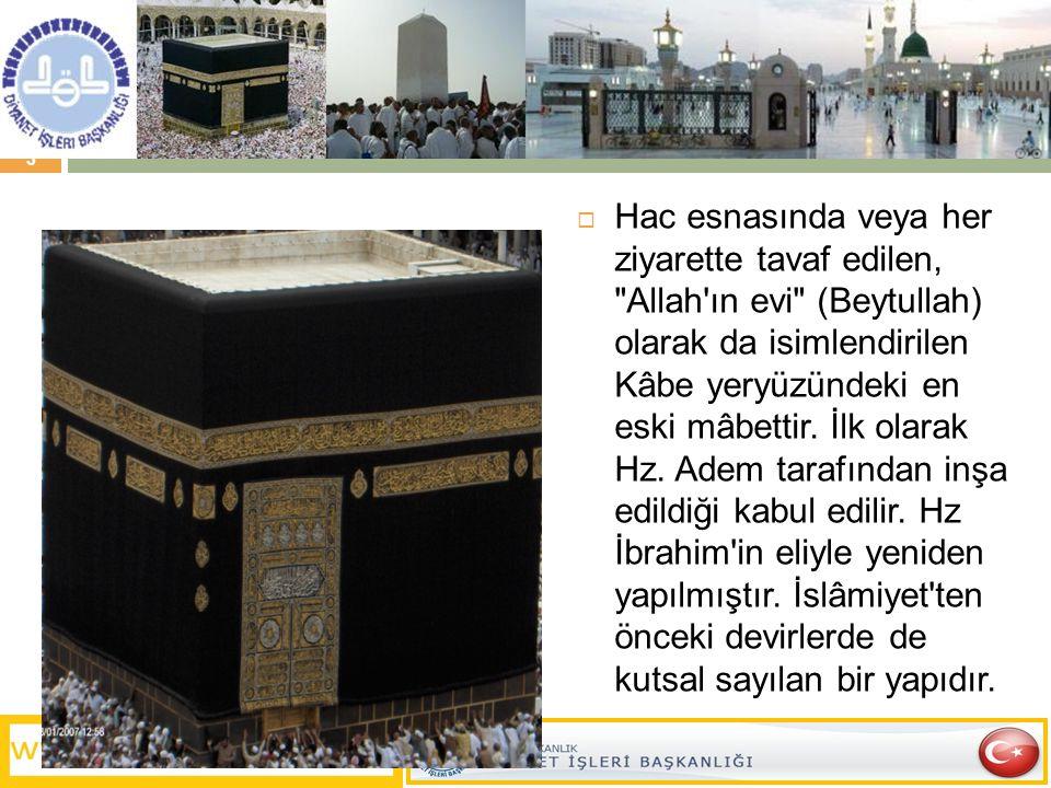  Hac esnasında veya her ziyarette tavaf edilen, Allah ın evi (Beytullah) olarak da isimlendirilen Kâbe yeryüzündeki en eski mâbettir.