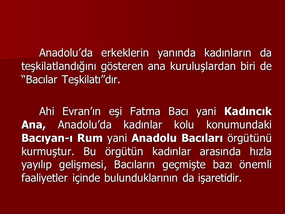 """Anadolu'da erkeklerin yanında kadınların da teşkilatlandığını gösteren ana kuruluşlardan biri de """"Bacılar Teşkilatı""""dır. Ahi Evran'ın eşi Fatma Bacı y"""