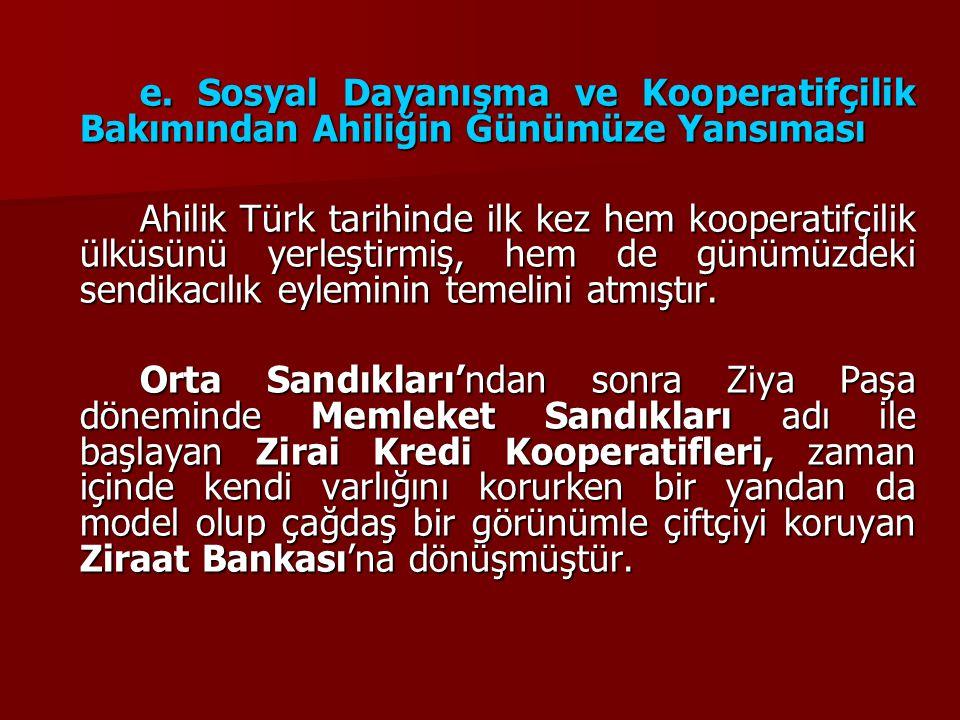 e. Sosyal Dayanışma ve Kooperatifçilik Bakımından Ahiliğin Günümüze Yansıması Ahilik Türk tarihinde ilk kez hem kooperatifçilik ülküsünü yerleştirmiş,