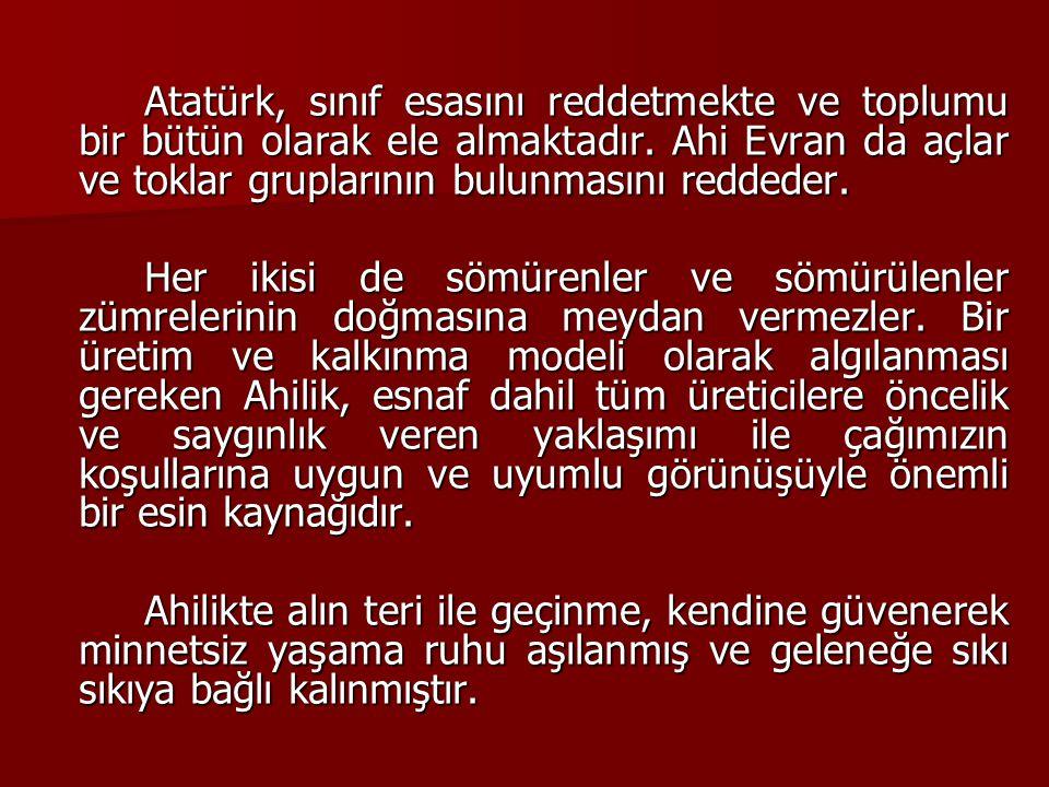 Atatürk, sınıf esasını reddetmekte ve toplumu bir bütün olarak ele almaktadır. Ahi Evran da açlar ve toklar gruplarının bulunmasını reddeder. Her ikis