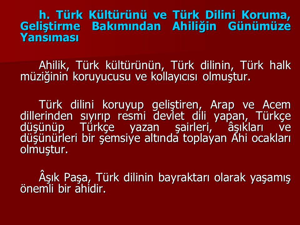 h. Türk Kültürünü ve Türk Dilini Koruma, Geliştirme Bakımından Ahiliğin Günümüze Yansıması Ahilik, Türk kültürünün, Türk dilinin, Türk halk müziğinin