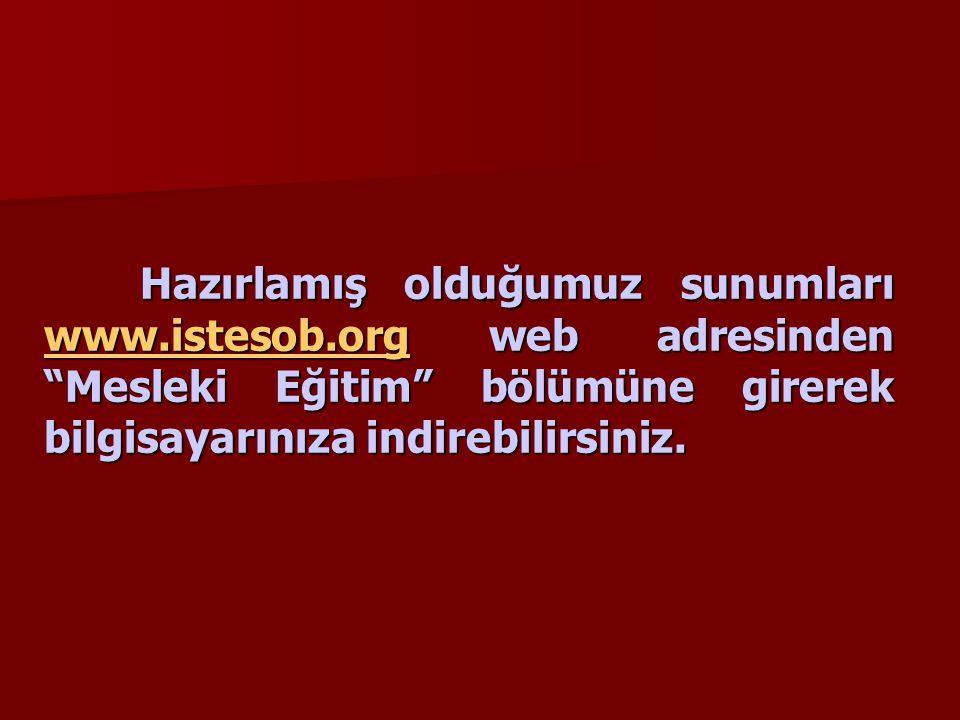 """Hazırlamış olduğumuz sunumları www.istesob.org web adresinden """"Mesleki Eğitim"""" bölümüne girerek bilgisayarınıza indirebilirsiniz. www.istesob.org"""