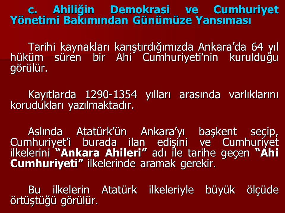 c. Ahiliğin Demokrasi ve Cumhuriyet Yönetimi Bakımından Günümüze Yansıması Tarihi kaynakları karıştırdığımızda Ankara'da 64 yıl hüküm süren bir Ahi Cu