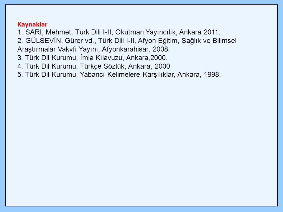 Kaynaklar 1.SARI, Mehmet, Türk Dili I-II, Okutman Yayıncılık, Ankara 2011.