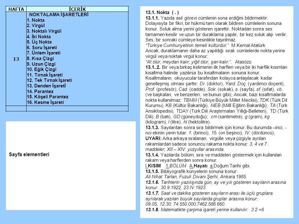 13.1.Nokta (. ) 13.1.1. Yazıda asıl görevi cümlenin sona erdiğini bildirmektir.