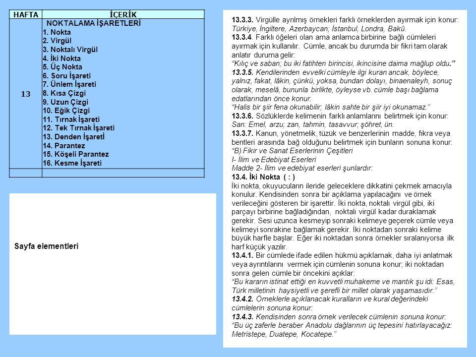 13.3.3. Virgülle ayrılmış örnekleri farklı örneklerden ayırmak için konur: Türkiye, İngiltere, Azerbaycan; İstanbul, Londra, Bakû. 13.3.4. Farklı öğel