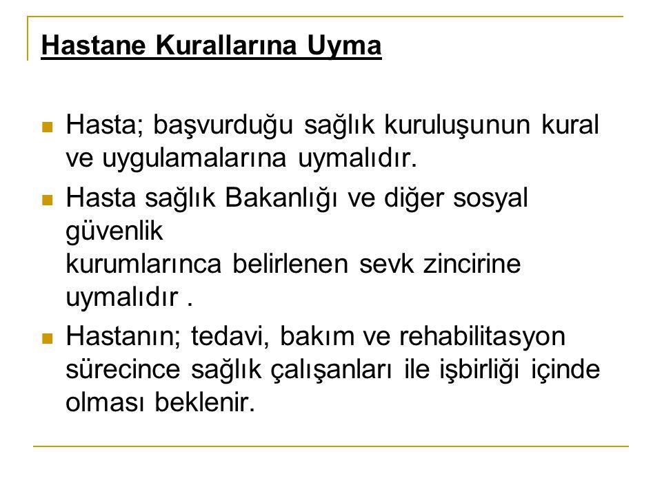 Hastane Kurallarına Uyma Hasta; başvurduğu sağlık kuruluşunun kural ve uygulamalarına uymalıdır.