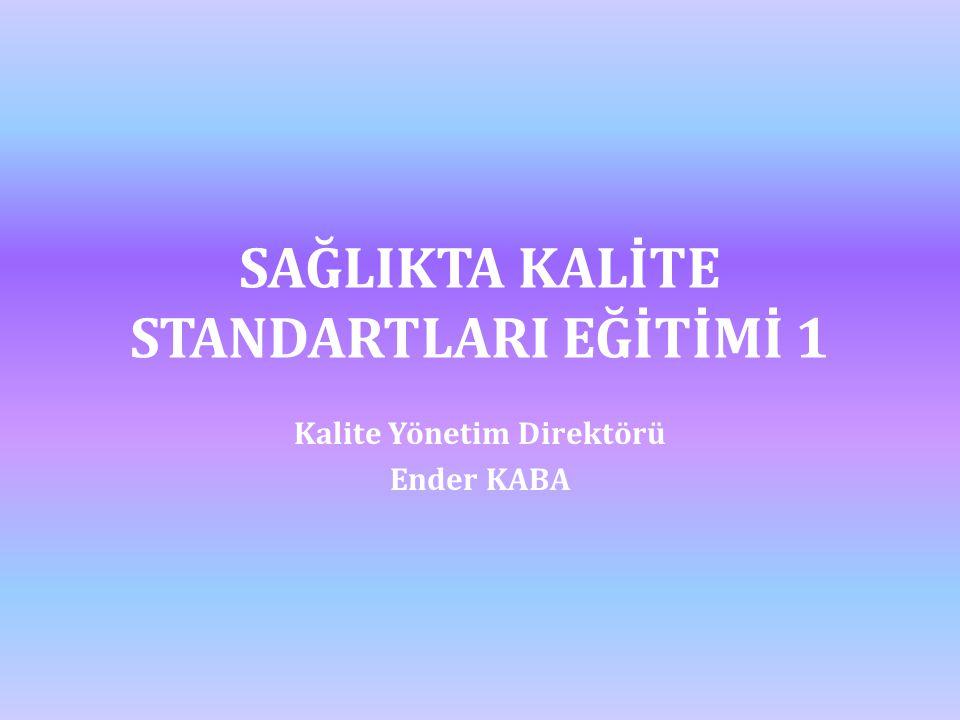 SAĞLIKTA KALİTE STANDARTLARI EĞİTİMİ 1 Kalite Yönetim Direktörü Ender KABA