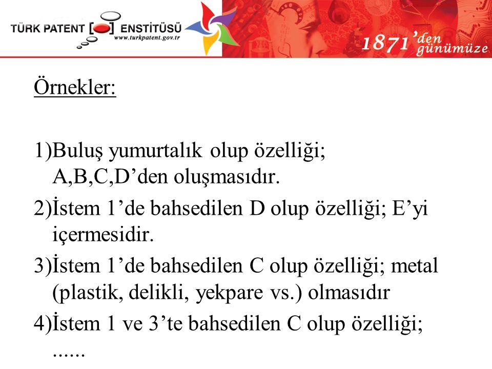 Örnekler: 1 ) Buluş yumurtalık olup, özelliği; A, B, C, D'den oluşmasıdır. Tekniğin bilinen durumu Yeni özellikler VEYA 1) A,B,C,D'den oluşan bir yumu
