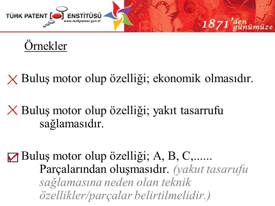 İstemler (KHK Madde 47) (Yönetmelik Madde 9) Buluş, erişilmesi arzulanan bir sonuç/fayda ile tanımlanamaz Yanlış istem:..)Buluş,...... motoru olup, öz
