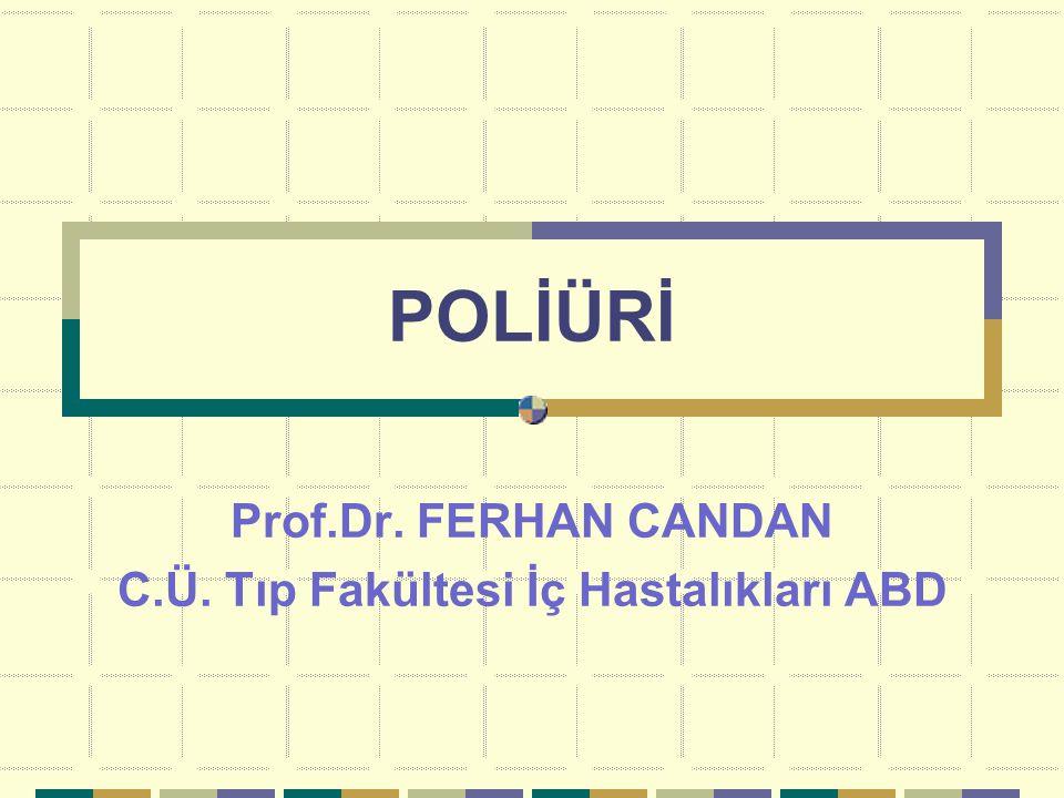 POLİÜRİ Prof.Dr. FERHAN CANDAN C.Ü. Tıp Fakültesi İç Hastalıkları ABD