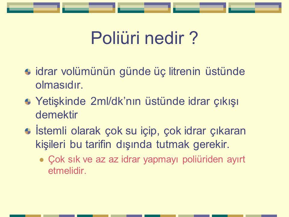 Poliüri nedir ? idrar volümünün günde üç litrenin üstünde olmasıdır. Yetişkinde 2ml/dk'nın üstünde idrar çıkışı demektir İstemli olarak çok su içip, ç