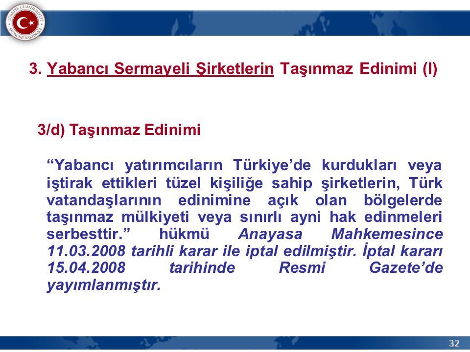 """32 3. Yabancı Sermayeli Şirketlerin Taşınmaz Edinimi (I) """"Yabancı yatırımcıların Türkiye'de kurdukları veya iştirak ettikleri tüzel kişiliğe sahip şir"""