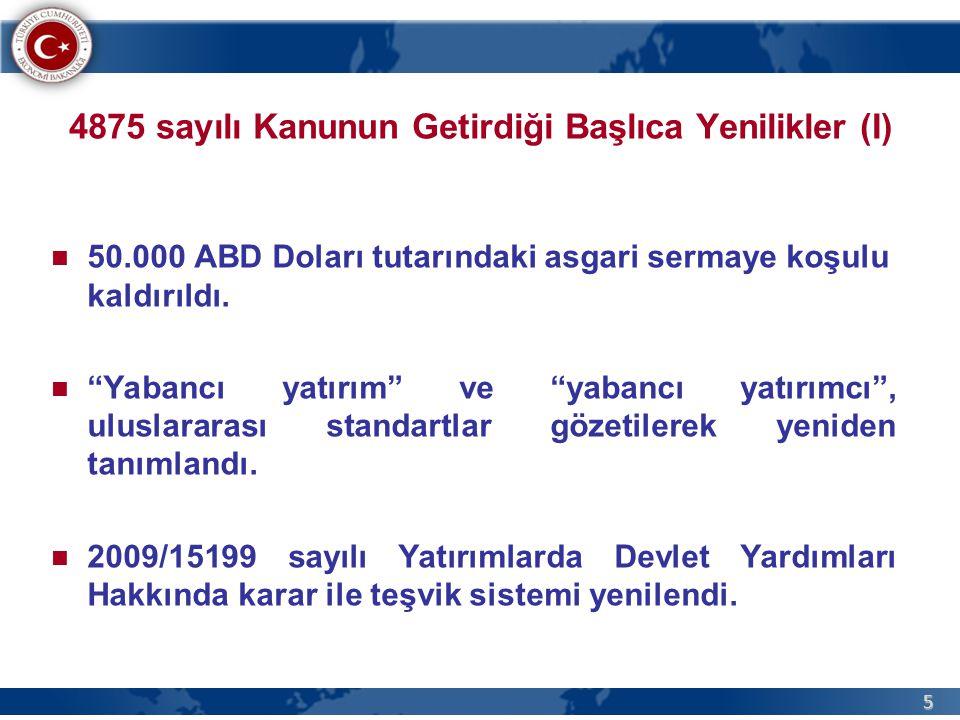 5 4875 sayılı Kanunun Getirdiği Başlıca Yenilikler (I) 50.000 ABD Doları tutarındaki asgari sermaye koşulu kaldırıldı.