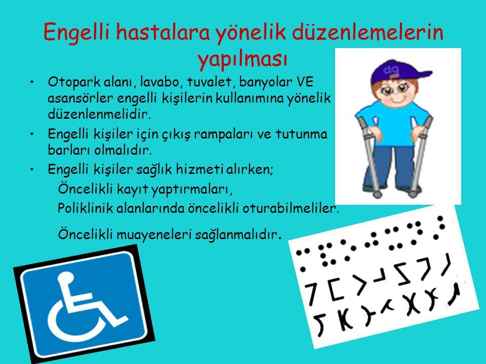 Engelli hastalara yönelik düzenlemelerin yapılması Otopark alanı, lavabo, tuvalet, banyolar VE asansörler engelli kişilerin kullanımına yönelik düzenlenmelidir.