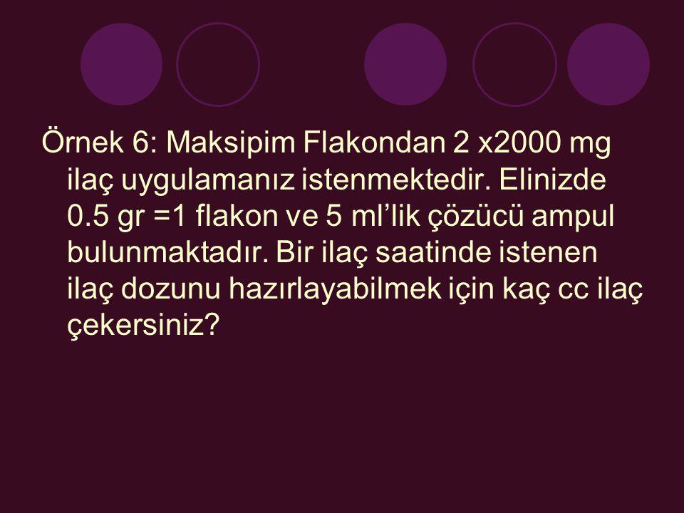 Örnek 6: Maksipim Flakondan 2 x2000 mg ilaç uygulamanız istenmektedir.