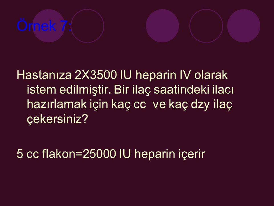 Örnek 7: Hastanıza 2X3500 IU heparin IV olarak istem edilmiştir. Bir ilaç saatindeki ilacı hazırlamak için kaç cc ve kaç dzy ilaç çekersiniz? 5 cc fla