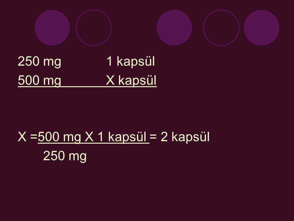 250 mg 1 kapsül 500 mgX kapsül X =500 mg X 1 kapsül = 2 kapsül 250 mg