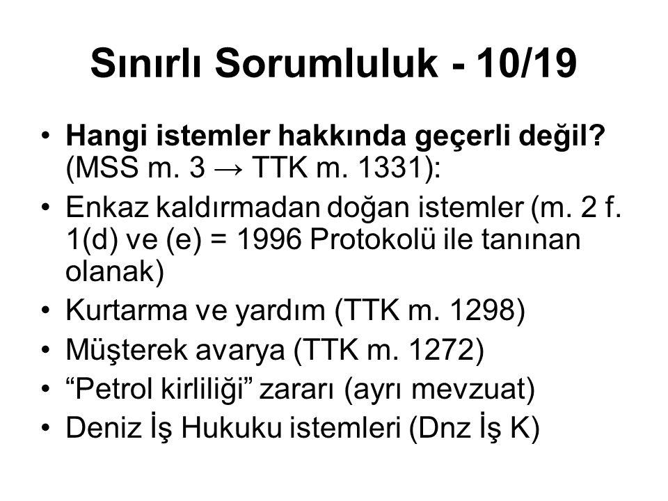 Sınırlı Sorumluluk - 10/19 Hangi istemler hakkında geçerli değil? (MSS m. 3 → TTK m. 1331): Enkaz kaldırmadan doğan istemler (m. 2 f. 1(d) ve (e) = 19