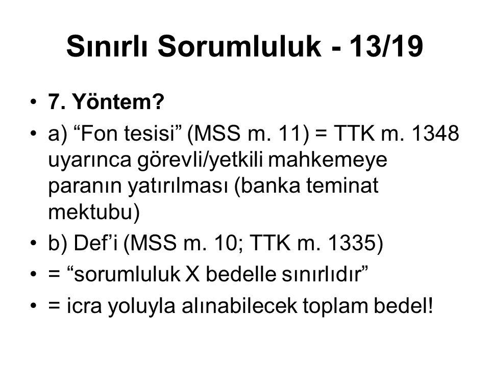 """Sınırlı Sorumluluk - 13/19 7. Yöntem? a) """"Fon tesisi"""" (MSS m. 11) = TTK m. 1348 uyarınca görevli/yetkili mahkemeye paranın yatırılması (banka teminat"""