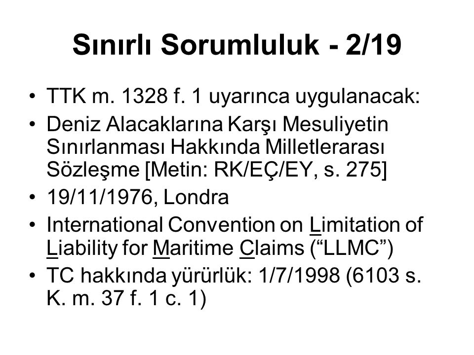 Sınırlı Sorumluluk - 2/19 TTK m. 1328 f. 1 uyarınca uygulanacak: Deniz Alacaklarına Karşı Mesuliyetin Sınırlanması Hakkında Milletlerarası Sözleşme [M