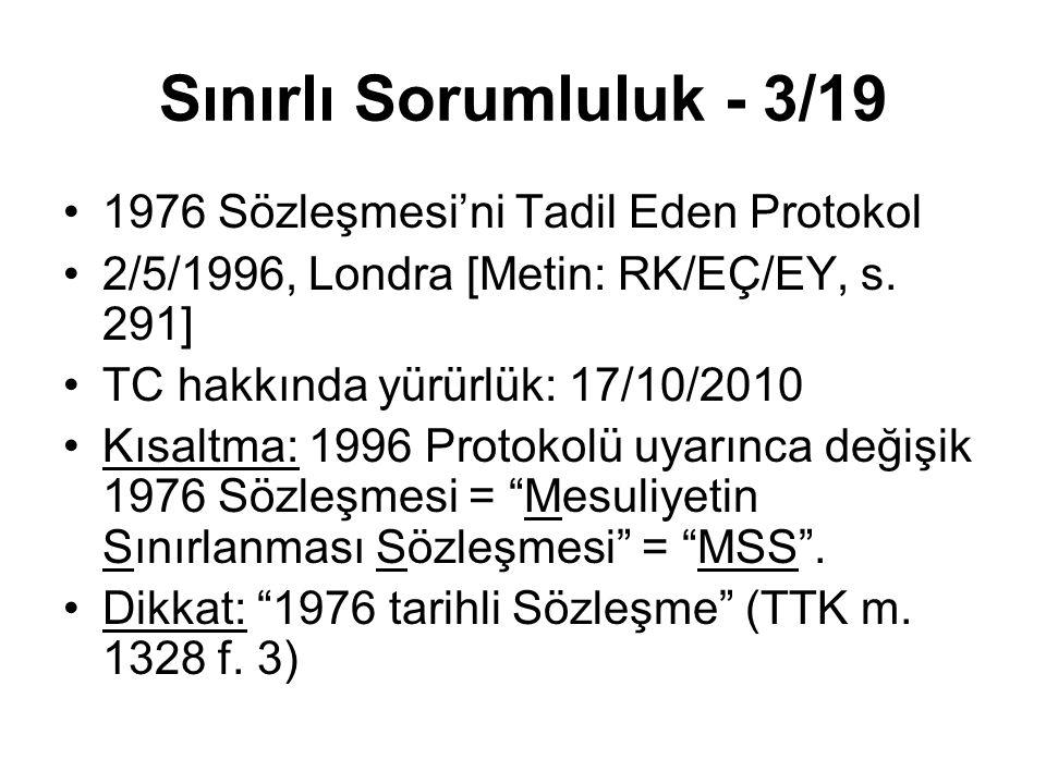Sınırlı Sorumluluk - 3/19 1976 Sözleşmesi'ni Tadil Eden Protokol 2/5/1996, Londra [Metin: RK/EÇ/EY, s. 291] TC hakkında yürürlük: 17/10/2010 Kısaltma: