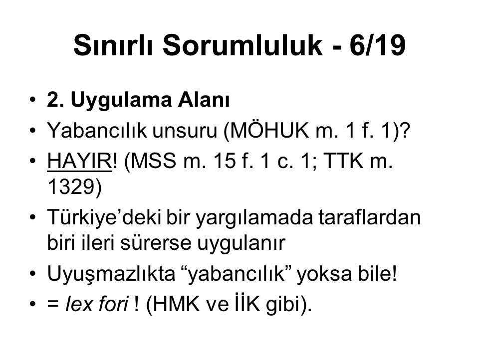 Sınırlı Sorumluluk - 6/19 2. Uygulama Alanı Yabancılık unsuru (MÖHUK m. 1 f. 1)? HAYIR! (MSS m. 15 f. 1 c. 1; TTK m. 1329) Türkiye'deki bir yargılamad