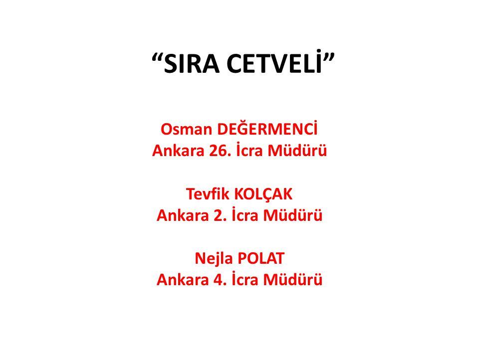 """SIRA CETVELİ"" Osman DEĞERMENCİ Ankara 26. İcra Müdürü Tevfik KOLÇAK Ankara 2. İcra Müdürü Nejla POLAT Ankara 4. İcra Müdürü"