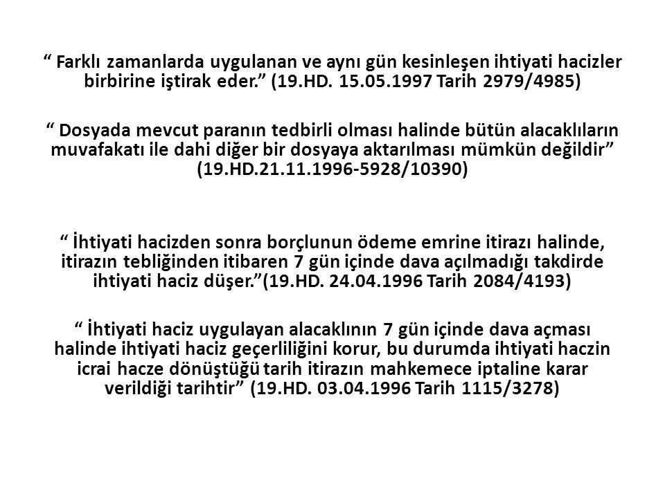 """"""" Farklı zamanlarda uygulanan ve aynı gün kesinleşen ihtiyati hacizler birbirine iştirak eder."""" (19.HD. 15.05.1997 Tarih 2979/4985) """" Dosyada mevcut p"""