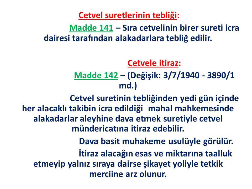 Cetvel suretlerinin tebliği: Madde 141 – Sıra cetvelinin birer sureti icra dairesi tarafından alakadarlara tebliğ edilir. Cetvele itiraz: Madde 142 –