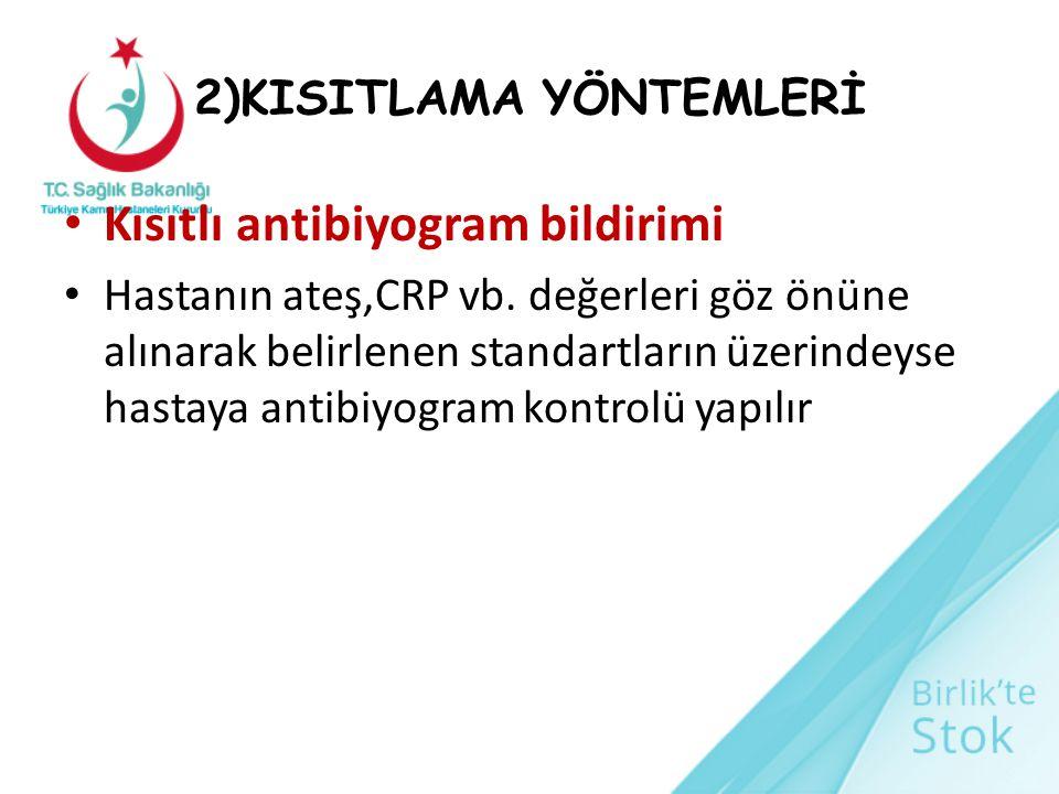 2)KISITLAMA YÖNTEMLERİ Kısıtlı antibiyogram bildirimi Hastanın ateş,CRP vb. değerleri göz önüne alınarak belirlenen standartların üzerindeyse hastaya
