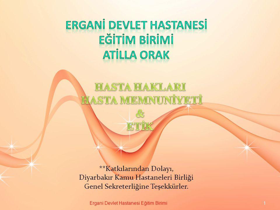 **Katkılarından Dolayı, Diyarbakır Kamu Hastaneleri Birliği Genel Sekreterliğine Teşekkürler. 1 Ergani Devlet Hastanesi Eğitim Birimi