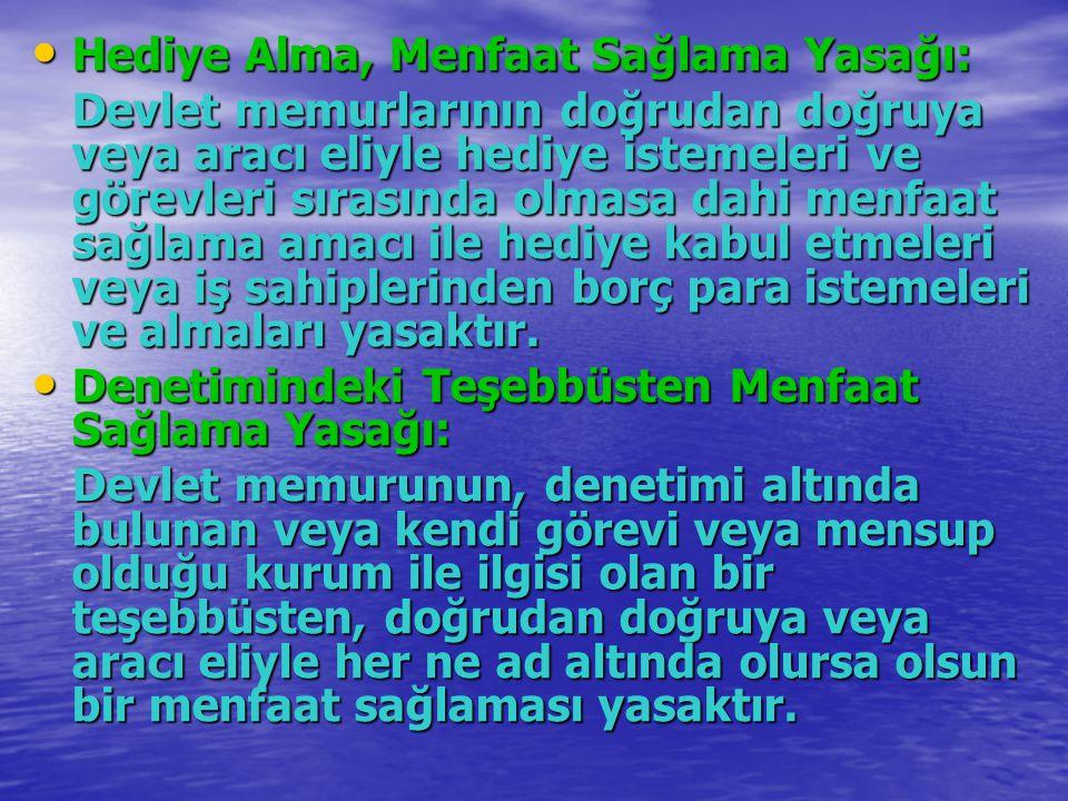 Hediye Alma, Menfaat Sağlama Yasağı: Hediye Alma, Menfaat Sağlama Yasağı: Devlet memurlarının doğrudan doğruya veya aracı eliyle hediye istemeleri ve
