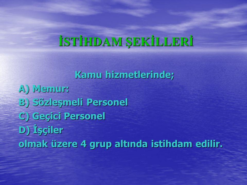 İSTİHDAM ŞEKİLLERİ İSTİHDAM ŞEKİLLERİ Kamu hizmetlerinde; A) Memur: B) Sözleşmeli Personel C) Geçici Personel D) İşçiler olmak üzere 4 grup altında is