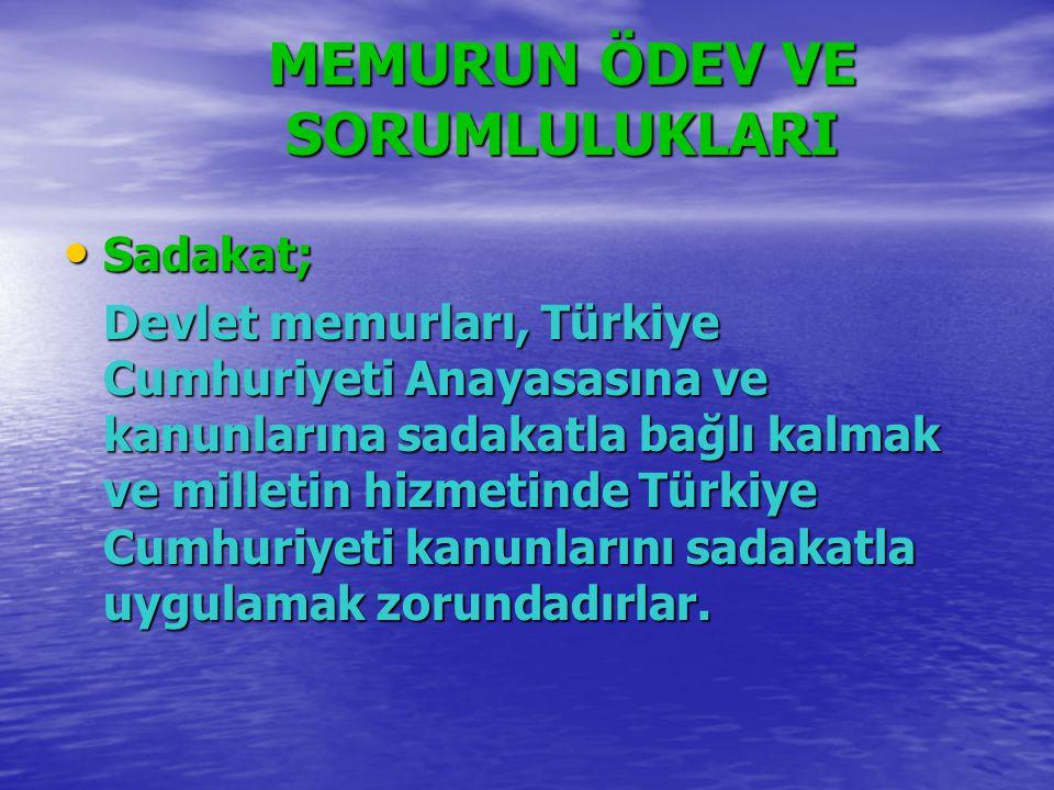 MEMURUN ÖDEV VE SORUMLULUKLARI Sadakat; Sadakat; Devlet memurları, Türkiye Cumhuriyeti Anayasasına ve kanunlarına sadakatla bağlı kalmak ve milletin h