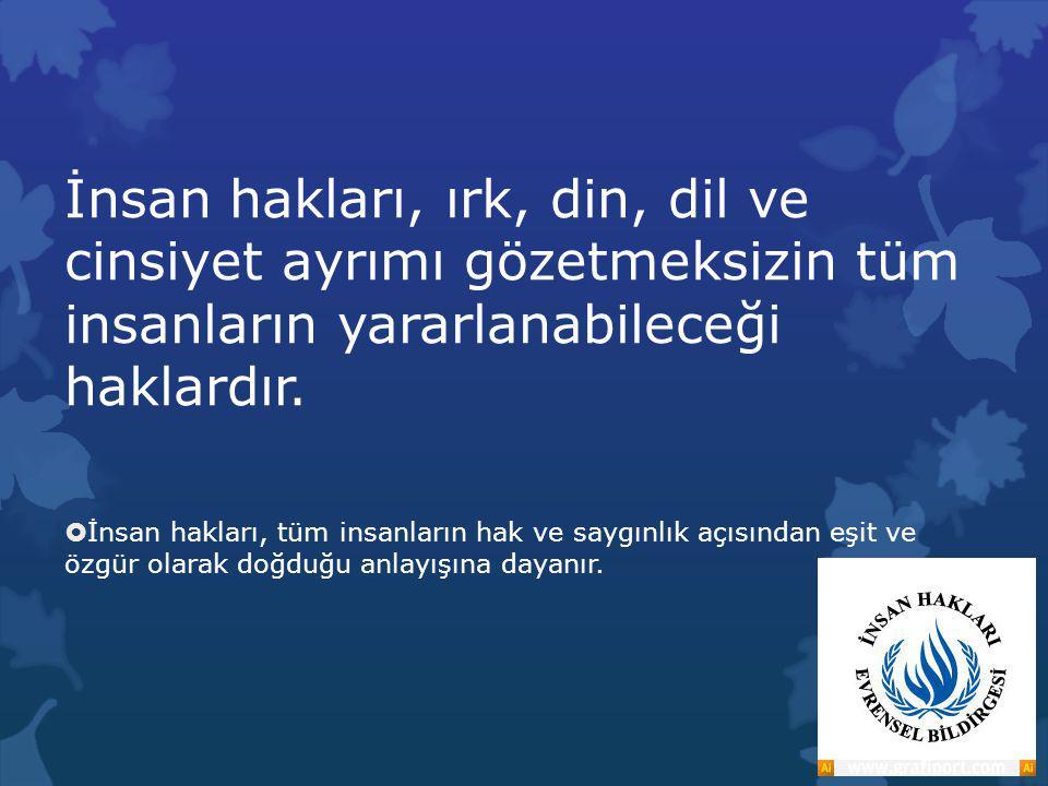 İnsan hakları, ırk, din, dil ve cinsiyet ayrımı gözetmeksizin tüm insanların yararlanabileceği haklardır.