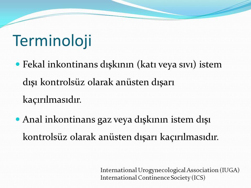 Terminoloji Fekal inkontinans dışkının (katı veya sıvı) istem dışı kontrolsüz olarak anüsten dışarı kaçırılmasıdır. Anal inkontinans gaz veya dışkının